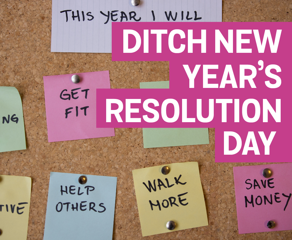 Ditch New Years Resolutions